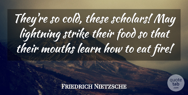 Friedrich Nietzsche They Re So Cold These Scholars May Lightning Strike Their Quotetab