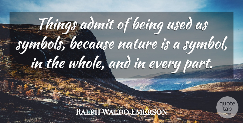 Ralph Waldo Emerson Quote About Nature, Used, Symbols: Things Admit Of Being Used...