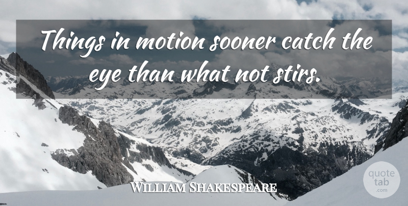 William Shakespeare Quote About Giving Up, Not Giving Up, Eye: Things In Motion Sooner Catch...