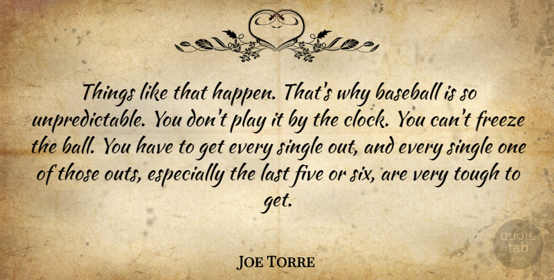 Joe Torre Quote About Baseball, Five, Freeze, Last, Single: Things Like That Happen Thats...