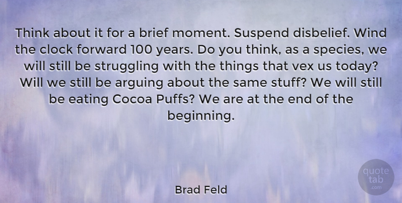 Brad Feld Quote About Arguing, Brief, Clock, Eating, Forward: Think About It For A...