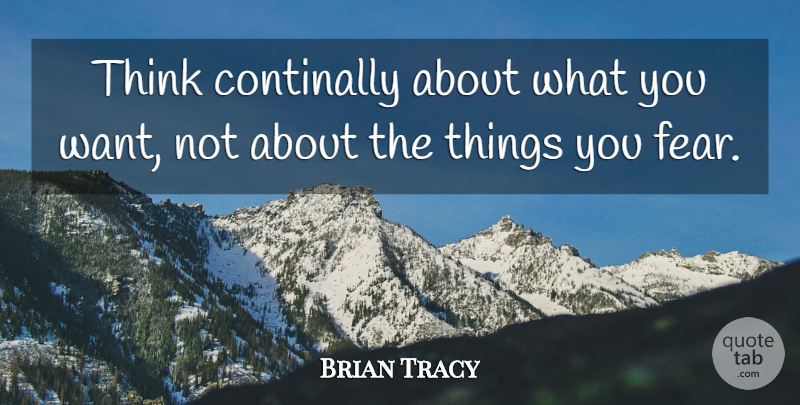 Brian Tracy Quote About Inspirational, Thinking, Want: Think Continally About What You...