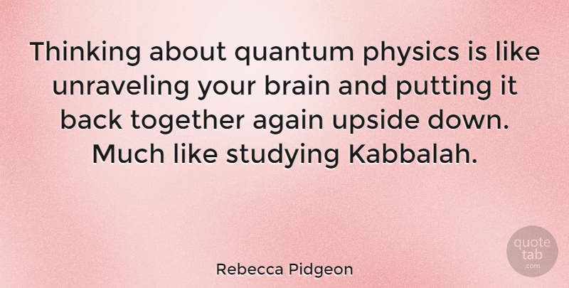 Rebecca Pidgeon Quote About Thinking, Together Again, Brain: Thinking About Quantum Physics Is...