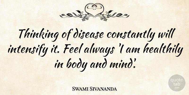 Swami Sivananda Quote About Constantly, Disease: Thinking Of Disease Constantly Will...