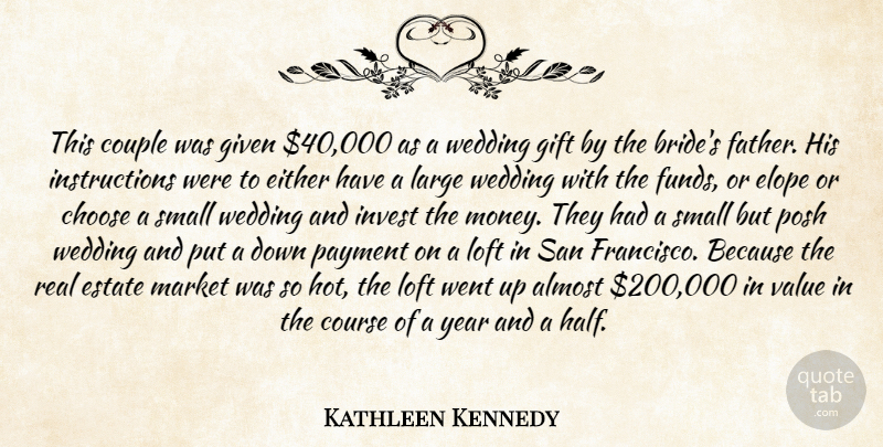 Kathleen Kennedy Quote About Almost, Choose, Couple, Course, Either: This Couple Was Given 40...