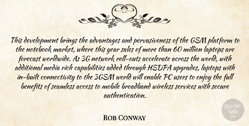 Rob Conway Quote About Accelerate, Access, Across, Added, Additional: This Development Brings The Advantages...