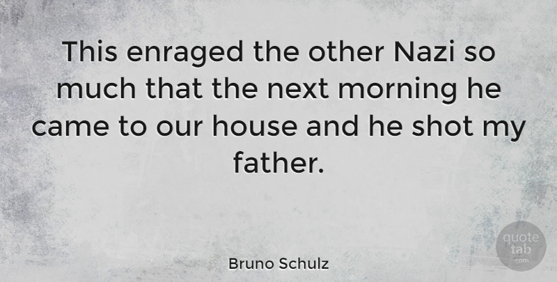 Bruno Schulz Quote About Morning, Father, House: This Enraged The Other Nazi...