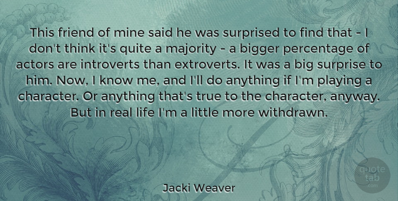 Jacki Weaver Quote About Bigger, Friend, Life, Majority, Mine: This Friend Of Mine Said...