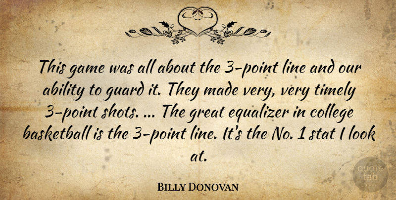 Billy Donovan Quote About Ability, Basketball, College, Equalizer, Game: This Game Was All About...