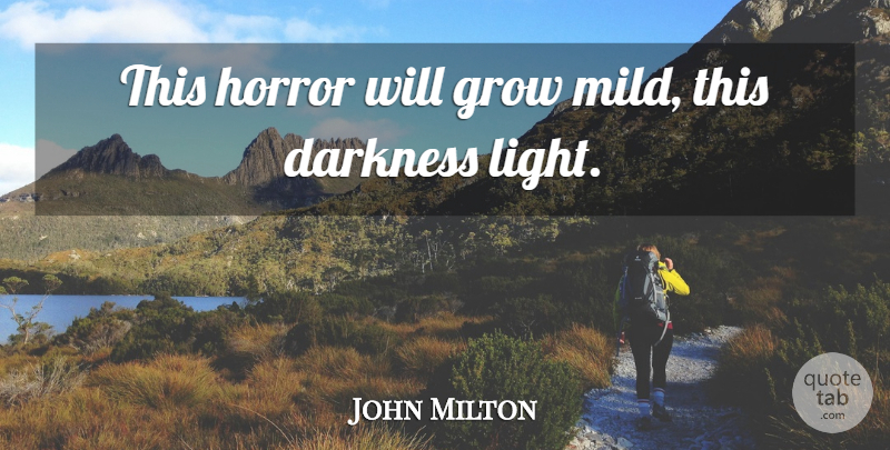 John Milton Quote About Light, Darkness, Horror: This Horror Will Grow Mild...