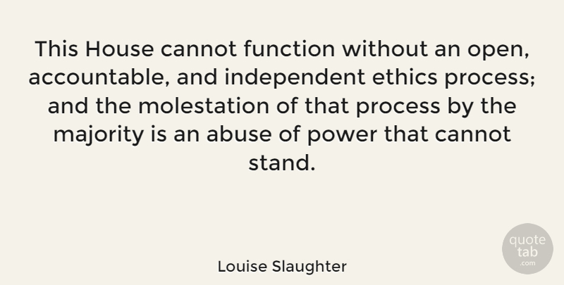 Louise Slaughter Quote About Independent, House, Abuse: This House Cannot Function Without...