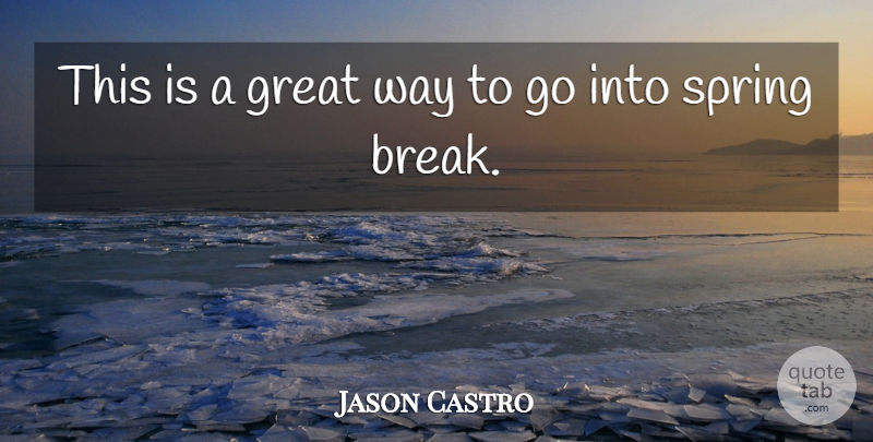 Jason Castro: This is a great way to go into spring break ...