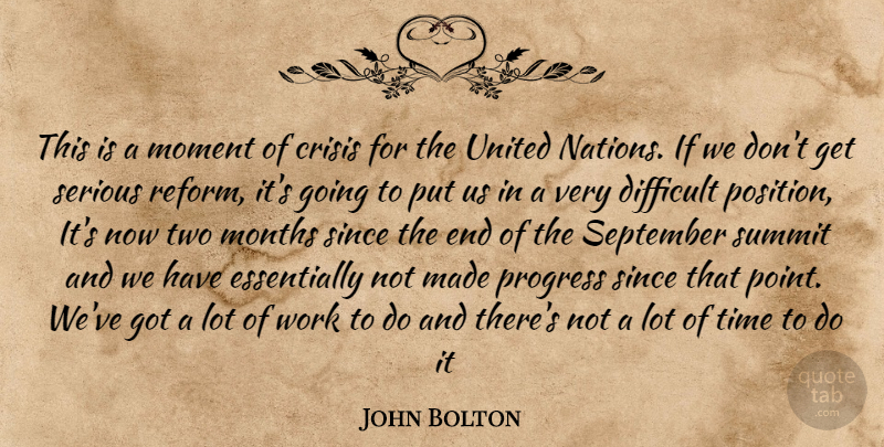 John Bolton Quote About Crisis, Difficult, Moment, Months, Progress: This Is A Moment Of...