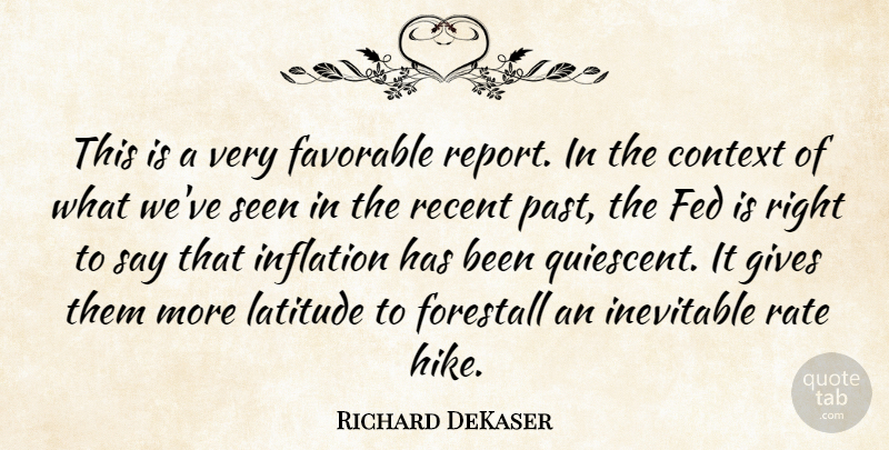 Richard DeKaser Quote About Context, Favorable, Fed, Gives, Inevitable: This Is A Very Favorable...