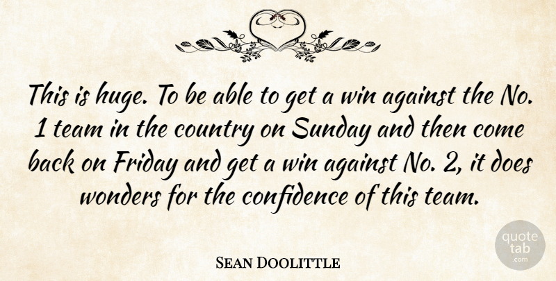 Sean Doolittle Quote About Against, Confidence, Country, Friday, Sunday: This Is Huge To Be...