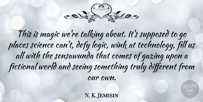 N. K. Jemisin Quote About Defy, Fictional, Fill, Magic, Places: This Is Magic Were Talking...