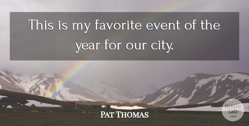 Pat Thomas Quote About Event, Favorite, Year: This Is My Favorite Event...
