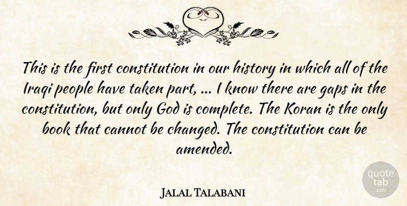 Jalal Talabani Quote About Book, Cannot, Constitution, Gaps, God: This Is The First Constitution...