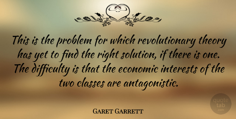 Garet Garrett Quote About Class, Two, Revolutionary: This Is The Problem For...