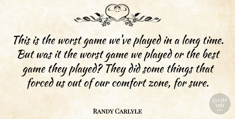 Randy Carlyle Quote About Best, Comfort, Forced, Game, Played: This Is The Worst Game...