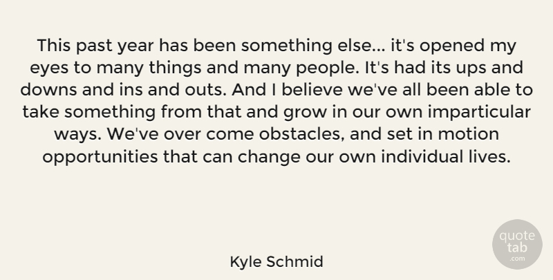 Kyle Schmid Quote About Believe, Change, Downs, Grow, Individual: This Past Year Has Been...