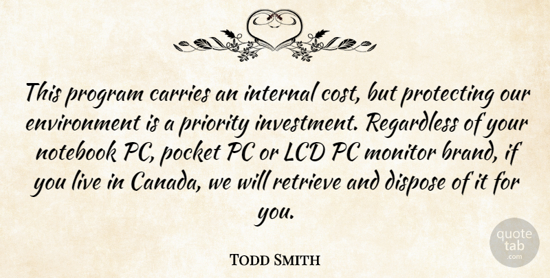 Todd Smith Quote About Canada, Carries, Dispose, Environment, Internal: This Program Carries An Internal...
