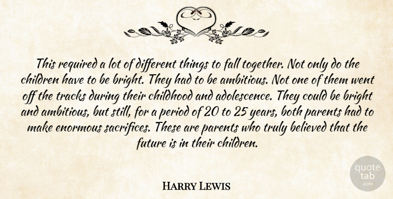 Harry Lewis Quote About Believed, Both, Bright, Childhood, Children: This Required A Lot Of...