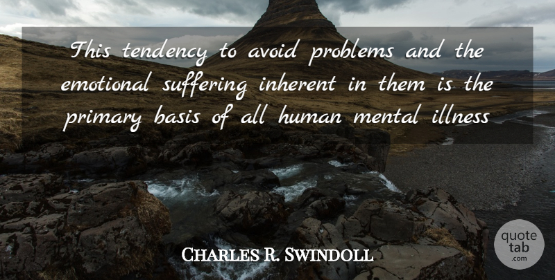 Charles R. Swindoll Quote About Inspiration, Emotional, Suffering: This Tendency To Avoid Problems...