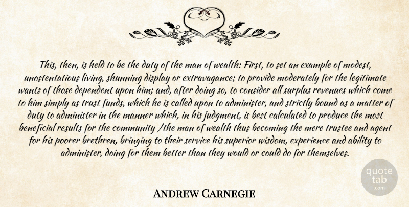Andrew Carnegie Quote About Ability, Administer, Agent, Becoming, Beneficial: This Then Is Held To...