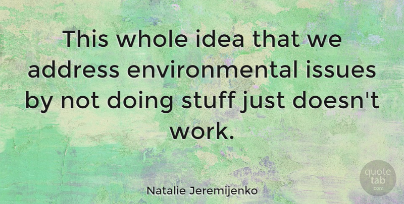Natalie Jeremijenko Quote About Ideas, Issues, Environmental: This Whole Idea That We...