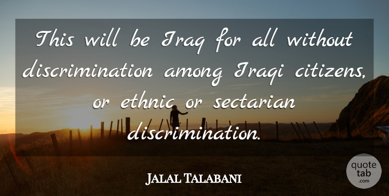 Jalal Talabani Quote About Among, Iraqi: This Will Be Iraq For...