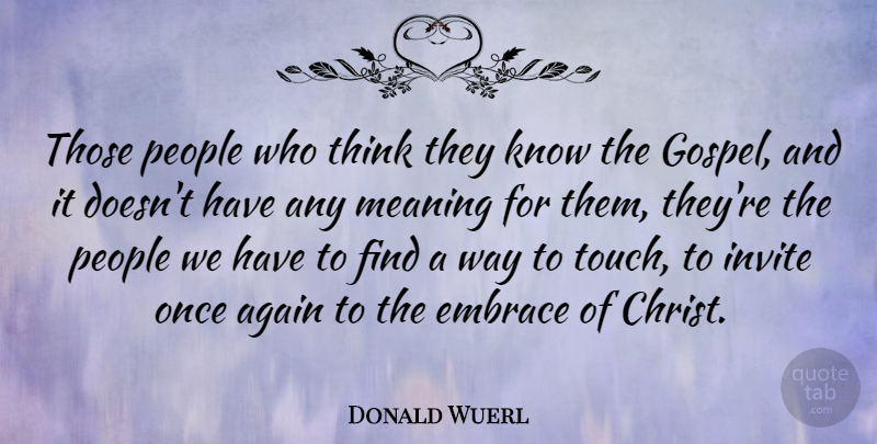 Donald Wuerl Quote About Again, Embrace, Invite, Meaning, People: Those People Who Think They...