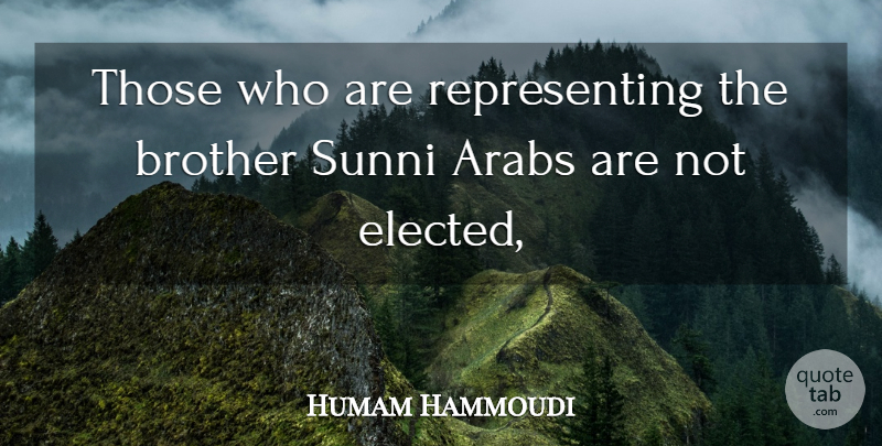 Humam Hammoudi Quote About Arabs, Brother: Those Who Are Representing The...
