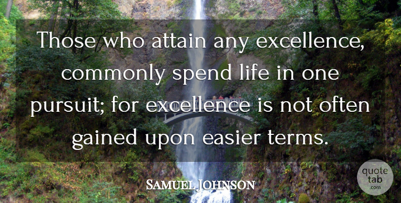 Samuel Johnson Quote About Humor, Focus, Excellence: Those Who Attain Any Excellence...
