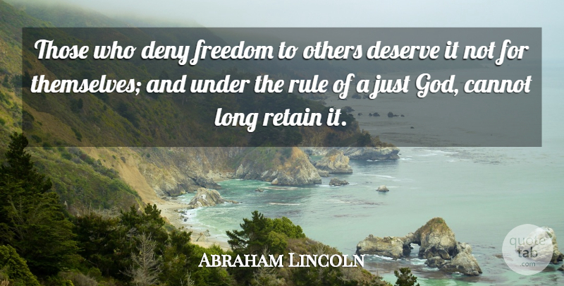 Abraham Lincoln Quote About Cannot, Deny, Freedom, God, Others: Those Who Deny Freedom To...