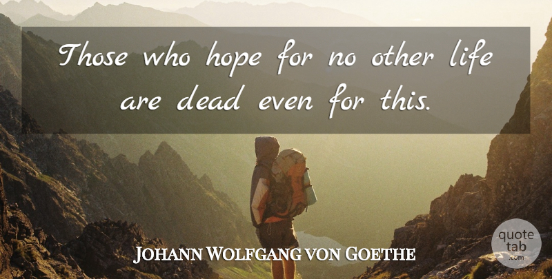 Johann Wolfgang von Goethe Quote About Hope: Those Who Hope For No...