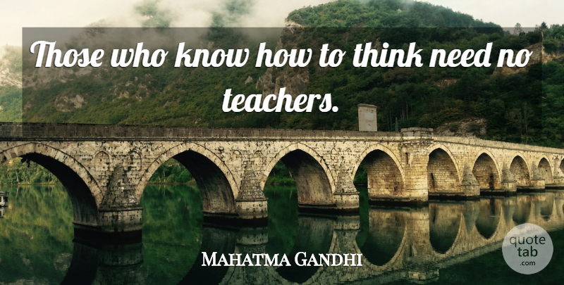 Mahatma Gandhi Quote About Inspirational, Teacher, Retirement: Those Who Know How To...