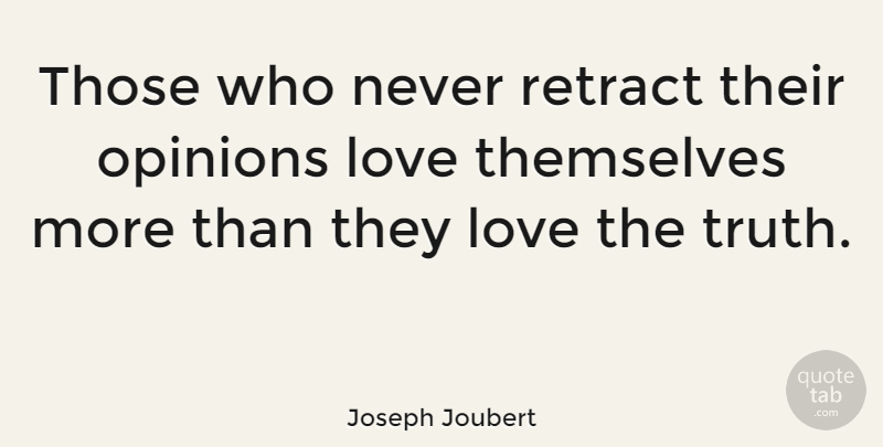 Joseph Joubert Quote About Truth, Opinion: Those Who Never Retract Their...