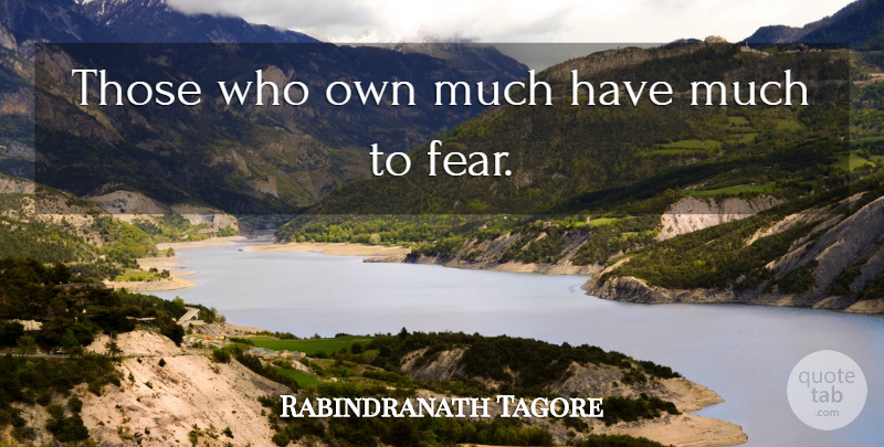 Rabindranath Tagore Quote About Greed: Those Who Own Much Have...