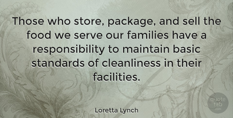Loretta Lynch Quote About Basic, Families, Food, Maintain, Responsibility: Those Who Store Package And...