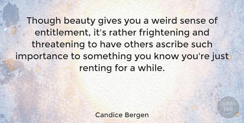 Candice Bergen Though Beauty Gives You A Weird Sense Of Entitlement