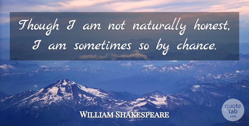 William Shakespeare Quote About Truth, Honesty, Chance: Though I Am Not Naturally...