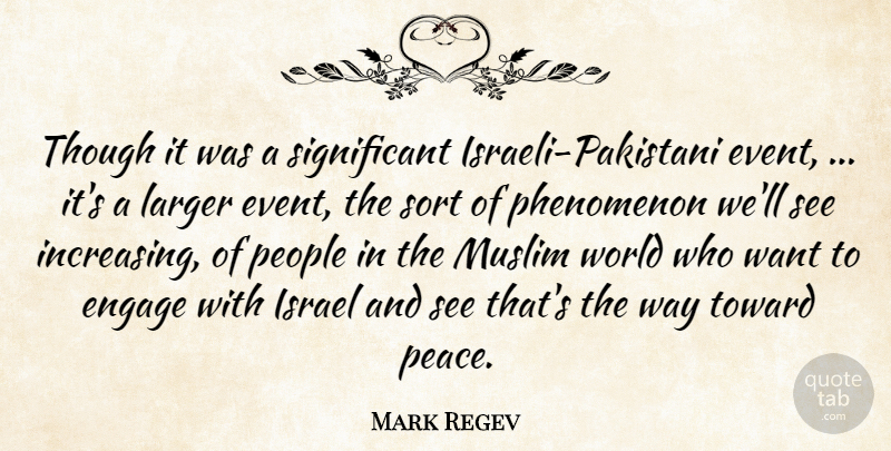 Mark Regev Quote About Engage, Israel, Larger, Muslim, People: Though It Was A Significant...