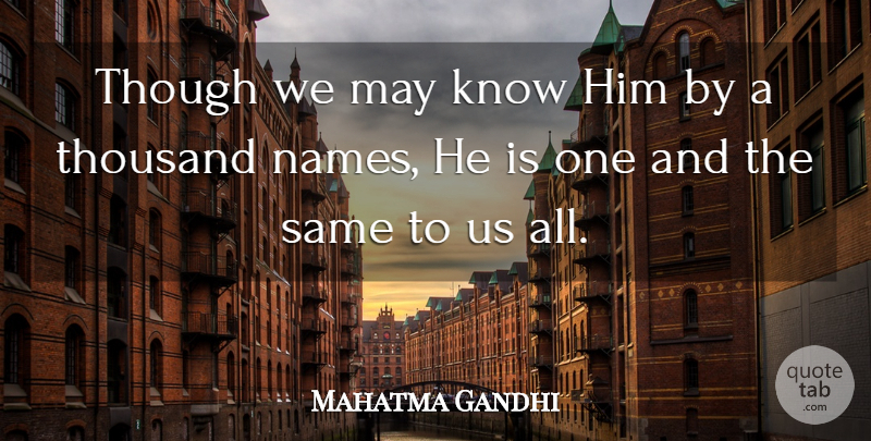 Mahatma Gandhi Quote About Moral Growth, Names, Religion: Though We May Know Him...