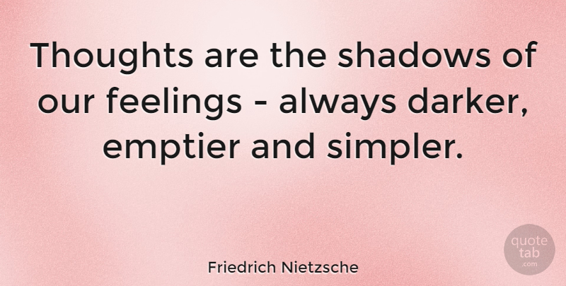Friedrich Nietzsche Quote About Love, Inspirational, Feelings: Thoughts Are The Shadows Of...