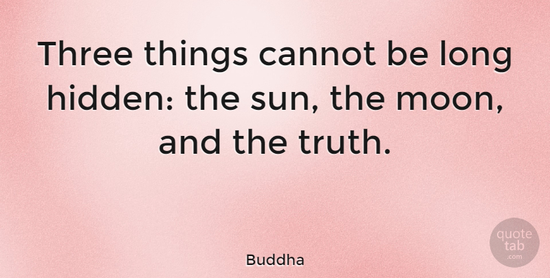 Buddha Three Things Cannot Be Long Hidden The Sun The Moon And