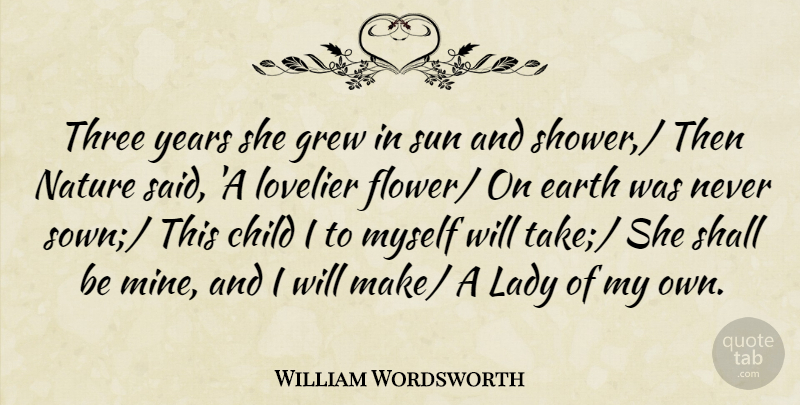 William Wordsworth Quote About Child, Earth, Grew, Lady, Nature: Three Years She Grew In...