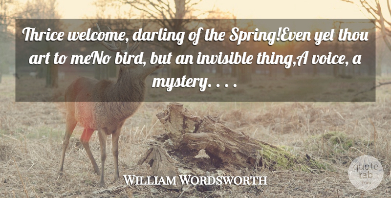 William Wordsworth Quote About Art, Darling, Invisible, Thou: Thrice Welcome Darling Of The...