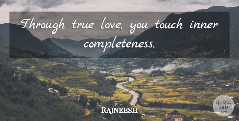 Rajneesh Quote About Love, Love You, Completeness: Through True Love You Touch...