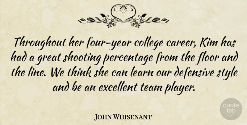 John Whisenant Quote About College, Defensive, Excellent, Floor, Great: Throughout Her Four Year College...